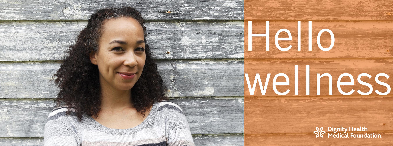 Hello Wellness - Dignity Health Medical Foundation's Blog